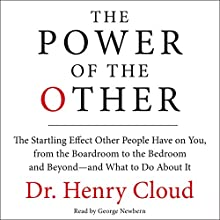 The Power of the Other: The Startling Effect Other People Have on You, from the Boardroom to the Bedroom and Beyond - and What to Do About It | Livre audio Auteur(s) : Henry Cloud Narrateur(s) : George Newbern
