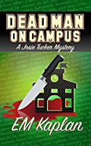 Dead Man On Campus: An Un-cozy Un-culinary Josie Tucker Mystery