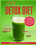 Maggie Fitzgerald The 14 Day Green Smoothie Detox Diet: Achieve Better Health and Weight Loss through Cleansing - Recipes and Diet Plan for Every Body (Smoothies for Good Health)