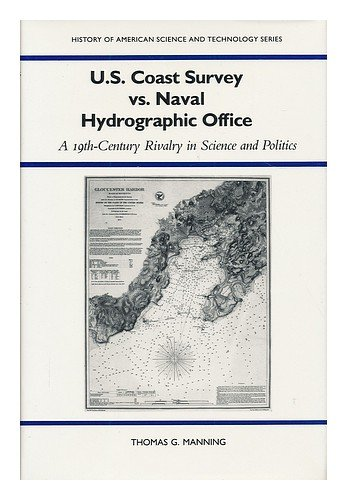 U.S. Coast Survey Vs. Naval Hydrographic Office: A 19Th-Century Rivalry in Science and Politics (History of American Sci