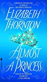 Almost a Princess (0553584898) by THORNTON, ELIZABETH