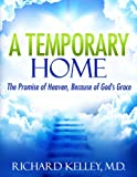 img - for A TEMPORARY HOME: THE PROMISE OF HEAVEN, BECAUSE OF GOD'S GRACE book / textbook / text book