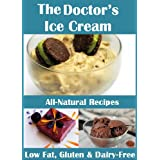 The Doctor's Ice Cream: 20 Healthy, Dairy-Free, Gluten-Free, Low-Fat, All Natural, Ice Cream Recipes (Moan Inducing Raw Vegan Recipes)
