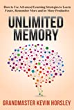 Unlimited Memory: How to Use Advanced Learning Strategies to Learn Faster, Remember More and be More Produ (Mental Mastery Book 1)