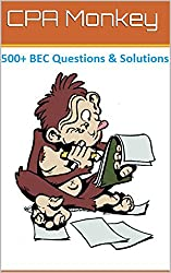 CPA Monkey - 500+ Multiple Choice Questions for Business Enviroment & Concepts (BEC) 2015-2016 Edition