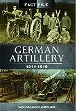 img - for German Artillery: 1914-1918 (Fact File) book / textbook / text book