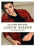 echange, troc Justin Bieber - Ce n'est que le début : Le livre officiel