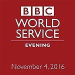 Evening: November 04, 2016 | Owen Bennett-Jones,Lyse Doucet,Robin Lustig,Razia Iqbal,James Coomarasamy,Julian Marshall