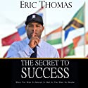 The Secret to Success (       UNABRIDGED) by Eric Thomas Narrated by Charles Arrington, Eric Thomas