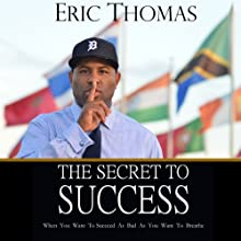 The Secret to Success | Livre audio Auteur(s) : Eric Thomas Narrateur(s) : Eric Thomas, Charles Arrington