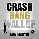 Crash Bang Wallop: The Inside Story of London's Big Bang and a Financial Revolution That Changed the World   Iain Martin