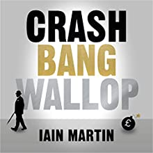 Crash Bang Wallop: The Inside Story of London's Big Bang and a Financial Revolution That Changed the World Audiobook by Iain Martin Narrated by Matt Addis