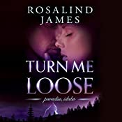 Turn Me Loose | [Rosalind James]