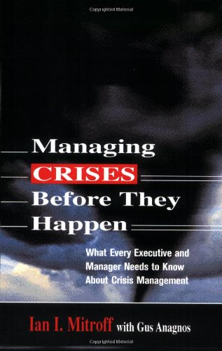 Managing Crises Before They Happen: What Every Executive and Manager Needs to Know about Crisis Management