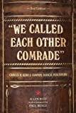 img - for We Called Each Other Comrade: Charles H. Kerr & Company, Radical Publishers book / textbook / text book