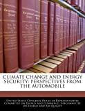 img - for CLIMATE CHANGE AND ENERGY SECURITY: PERSPECTIVES FROM THE AUTOMOBILE book / textbook / text book