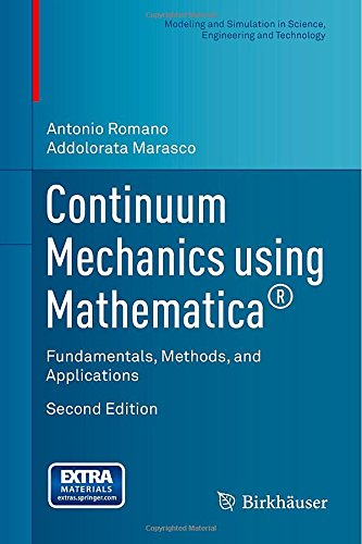 Continuum Mechanics Using Mathematica®: Fundamentals, Methods, And Applications (Modeling And Simulation In Science, Engineering And Technology)