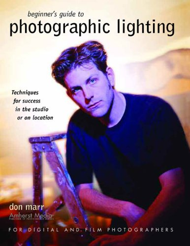 Beginner's Guide to Photographic Lighting: Techniques for Success in the Studio or on Location