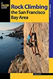 Rock Climbing the San Francisco Bay Area (Regional Rock Climbing Series)