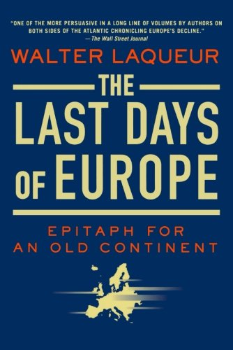 The Last Days of Europe: Epitaph for an Old Continent: Walter Laqueur: 9780312541835: Amazon.com: Books