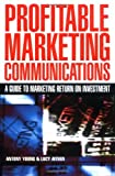 img - for Profitable Marketing Communications: A Guide to Marketing Return on Investment book / textbook / text book