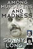 img - for Among Murderers And Madness: A Journalist's Journey Toward Justice [Paperback] [2012] (Author) Sonny Long book / textbook / text book