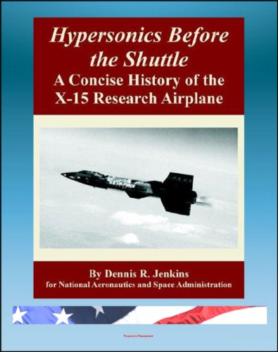 Hypersonics Before the Shuttle: A Concise History of the X-15 Research Airplane - History of the Design, Development, Operations, and Lessons Learned (Development Of The Space Shuttle compare prices)