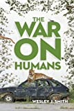 Wesley J. Smith The War On Humans