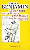 echange, troc Walter Benjamin - Le concept de critique esthétique dans le romantisme allemand