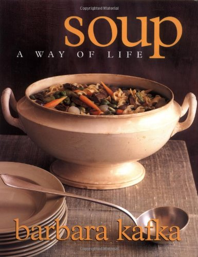 Soup: A Way of Life: Barbara Kafka: 0791243651257: Amazon.com: Books