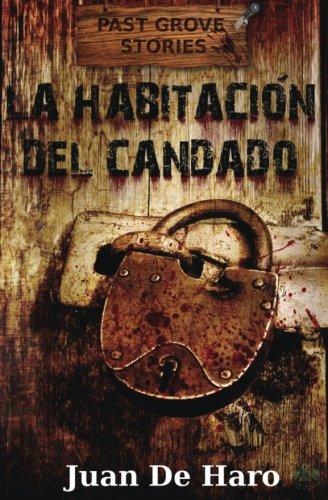 La habitacion del candado (Past Grove Stories) (Volume 1)  [De Haro, Juan] (Tapa Blanda)