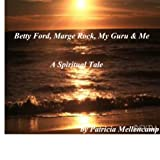 Betty Ford, Marge Rock, My Guru & Me: A Spiritual Tale
