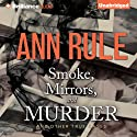 Smoke, Mirrors, and Murder - and Other True Cases: Ann Rule's Crime Files, Book 12 Audiobook by Ann Rule Narrated by Laural Merlington