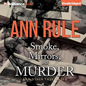 Smoke, Mirrors, and Murder - and Other True Cases: Ann Rule's Crime Files, Book 12 | [Ann Rule]