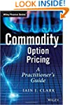 Commodity Option Pricing: A Practitio...