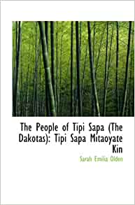 The People of Tipi Sapa (The Dakotas): Tipi Sapa Mitaoyate Kin: Sarah
