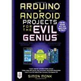 Arduino + Android Projects for the Evil Genius: Control Arduino With Your Smartphone or Tabletpar Simon Monk