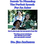 Secrets to Planning the Perfect Speech for an Actor: How to Plan to Give the Best Speech of Your Life! | Dr. Jim Anderson