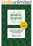 The Key to Success: A Guide to Achieving What You Really Want in Life (Includes the Michelangelo Process)