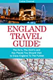 England Travel Guide: The Do's, The Dont's and Key Places You Should Visit to Enjoy England To The Fullest