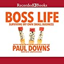 Boss Life: Surviving My Own Small Business (       UNABRIDGED) by Paul Downs Narrated by Jonathan Hogan