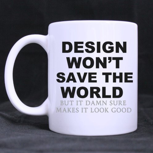 Designers GiftsFunny Quote Design Won't Save The World But it Damn Sure Makes It Look Good 100% Ceramic 15-Ounce White Mug (Good 4u compare prices)