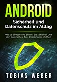 Sicherheit und Datenschutz im Alltag (Android): Wie Sie einfach und effektiv die Sicherheit und den Datenschutz Ihres Smartphones erh�hen