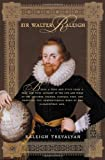 Sir Walter Raleigh: Being a True and Vivid Account of the Life and Times of the Explorer, Soldier, Scholar, Poet, and Courtier--The Controversial Hero of the Elizabethian Age