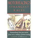 Motor-racing's Strangest Races: Extraordinary But True Stories from Over a Century of Motor Racing (Strangest Series)by Geoff Tibballs