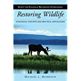 Restoring Wildlife: Ecological Concepts and Practical Applications (The Science and Practice of Ecological Restoration...