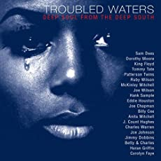 Troubled Waters: Deep Soul From Deep South