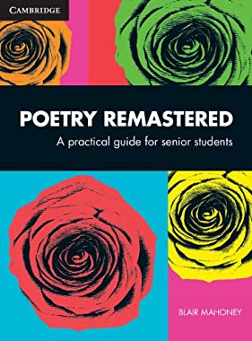 Poetry Remastered: A Practical Guide for Senior Students
