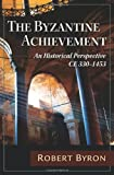 The Byzantine Achievement: An Historical Perspective; C.E. 330-1453 (1604190264) by Byron, Robert
