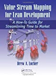 Drew A. Locher Value Stream Mapping for Lean Development: A How-To Guide for Streamlining Time to Market